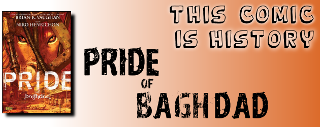 Welcome to another installment of This Comic Is History. For this month's feature, we have Pride of Baghdad, written by...