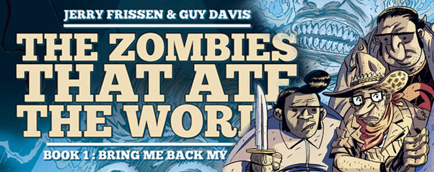 Issue: The Zombies that Ate the World: Book 1 HC Writer: Jerry Frissen Artist: Guy Davis Publisher: Humanoids Release Date:...