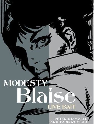 Modesty Blaise: Live Bait Publisher: Titan Books Writer: Peter O'Donnell Artist: Enric Badia Romero Modesty Blaise is perhaps one of...
