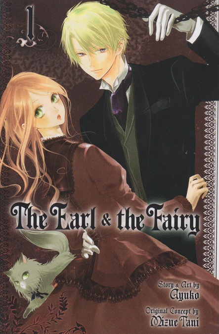 Title: The Earl and the Fairy Author: Ayuko (original story by Mizue Tani) Publisher: Viz Media (Shojo Beat) Volume: Volume 1 (ongoing), $9.99 Vintage: 2008 by Shueisha, March 6, 2012...