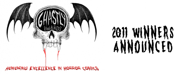 The 2011 Ghastly Award Winners The panel judges are proud to announce the winners of the 2011 Ghastly Awards....