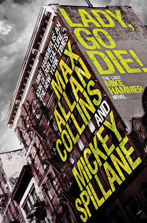 Title: Lady, Go Die! Authors: Mickey Spillane and Max Allan Collins Artist: Amazing15.com Publisher: Titan Books Mike Hammer, as well...