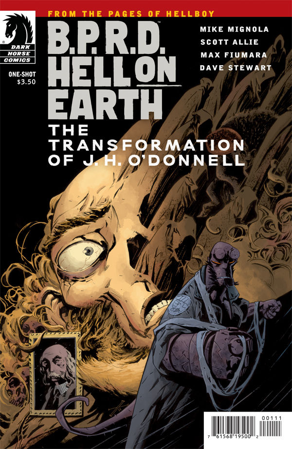 B.P.R.D. Hell on Earth: The Transformation of J. H. O'Donnell (one-shot) Publisher: Dark Horse Writers: Mike Mignola & Scott Allie Artist: Max Fiumara Colors: Dave Stewart The elderly professor O'Donnell...