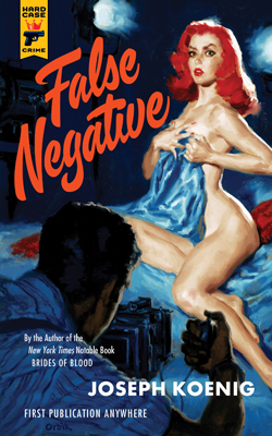 Title: False Negative Writer: Joseph Koenig Artist: Glen Orbik Publisher: Hard Case Crime When it comes to pulp imprint Hard...