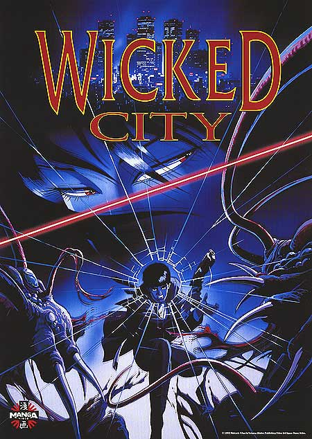 Title: Wicked City Director: Yoshiaki Kawajiri Writer: Kisei Choo (created by Hideyuki Kikuchi) Distributed By: Manga Entertainment Starring (English): Gregory Snegoff, Mike Reynolds, and Gaye Kruger Release Date: April 25th,...