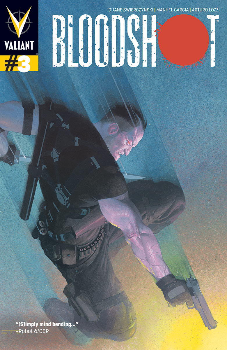 Bloodshot #3 Publisher: Valiant Writer: Duane Swierczynski Art: Manuel Garcia with Arturo Lozzi Hands down, Bloodshot is the most bad ass comic book published in the market today. If you...