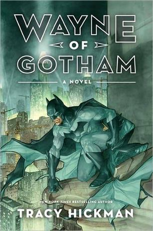 Title: Wayne of Gotham Publisher: It Books, imprint of Harper Collins Author: Tracy Hickman Cover Design: Milan Bozic Cover Illustration:...