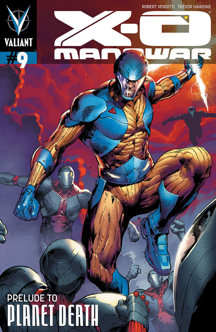 X-O Manowar #9 Publisher: Valiant Writer: Robert Venditti Art: Trevor Hairsine Issue #9 of X-O Manowar gives us the prelude to...