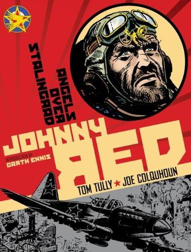Johnny Red Vol.3: Angels Over Stalingrad Publisher: Titan Books Writer: Tom Tully Art: Joe Colquhoun Titan Books has put out another stellar edition of the best air warfare comic ever...